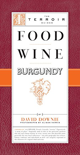 Food Wine Burgundy (The Terroir Guides) by David Downie