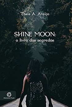 Shine Moon: O livro dos segredos por [A. Araújo, Thaís ]