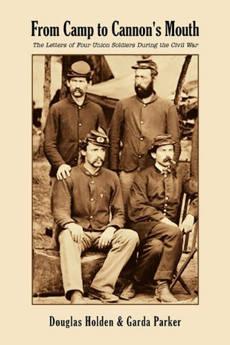 Download From Camp to Cannon's Mouth: The Letters of Four Union Soldiers During the Civil War pdf