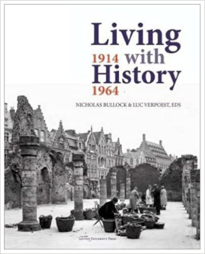 Living with History, 1914–1964: Rebuilding Europe after the First and Second World Wars and the Role of Heritage Preservation (KADOC Artes) (English and French Edition)