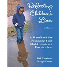 Reflecting Children's Lives: A Handbook for Planning Your Child-Centered Curriculum by Deb Curtis (2011-03-22)