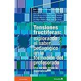 Tensiones fructíferas: explorando el saber pedagógico en la formación del profesorado: Una mirada desde la experiencia (Universidad) (Spanish Edition)