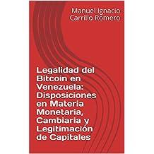 Legalidad del Bitcoin en Venezuela: Disposiciones en Materia Monetaria, Cambiaria y Legitimación de Capitales (Spanish Edition)