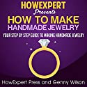 How to Make Handmade Jewelry: Your Step-by-Step Guide Audiobook by  HowExpert Press, Genny Wilson Narrated by Kelly McGee