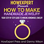 How to Make Handmade Jewelry: Your Step-by-Step Guide |  HowExpert Press,Genny Wilson