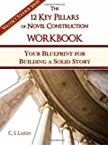 The 12 Key Pillars of Novel Construction Workbook: Your Blueprint for Building a Solid Story (The Writer's Toolbox Series)