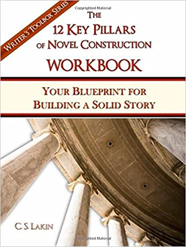 The 12 key pillars of novel construction workbook your blueprint the 12 key pillars of novel construction workbook your blueprint for building a solid story the writers toolbox series c s lakin 9780991389483 malvernweather Images