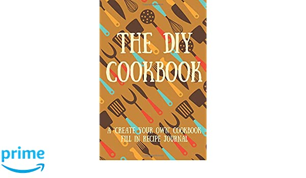 the diy cookbook a create your own cookbook fill in recipe