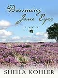 Becoming Jane Eyre, Sheila Kohler, 1410424944