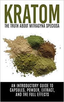 Book Kratom: The Truth About Mitragyna Speciosa: An Introductory Guide to Capsules, Powder, Extract, And The Full Effects (Ketum, Kratum, Kratom Capsules, Kratom Powder, Kratom Extract)