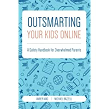 Outsmarting Your Kids Online: A Safety Handbook for Overwhelmed Parents