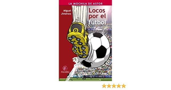 Amazon.com: Locos por el fútbol (Mochila de Astor) (Spanish Edition) eBook: Miguel Jiménez, Jagoba Lekuona: Kindle Store