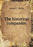 The Historical Companion, Anne C. Webb, 5518723601