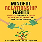Mindful Relationship Habits: 25 Practices for Couples to Enhance Intimacy, Nurture Closeness, and Grow a Deeper Connection | S. J. Scott,Barrie Davenport