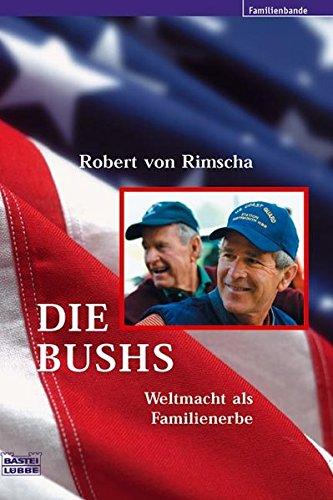 Die Bushs: Weltmacht als Familienerbe (Biographien. Bastei Lübbe Taschenbücher)