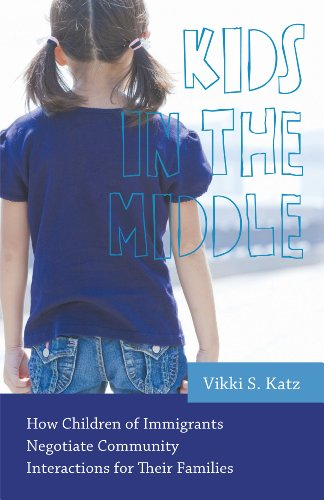 Kids in the Middle: How Children of Immigrants Negotiate Community Interactions for Their Families (Rutgers Series in Childhood Studies) (Spanish Speaking Immigrants In The United States)