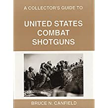 A Collector's Guide to United States Combat Shotguns by Bruce N. Canfield (1992-06-01)
