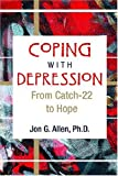 Coping with Depression : From Catch-22 to Hope, Allen, Jon G., 1585622117
