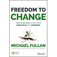 Freedom to Change: Four Strategies to Put Your Inner Drive into Overdrive (English Edition)