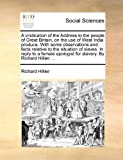 A Vindication of the Address to the People of Great Britain, on the Use of West India Produce with Some Observations and Facts Relative to the Situat, Richard Hillier, 1170809057