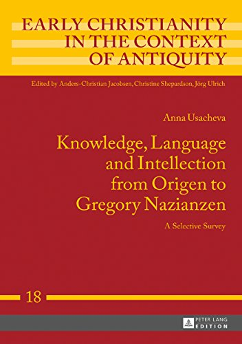 Knowledge, Language and Intellection from Origen to Gregory Nazianzen: A Selective Survey (Early Christianity in the Context of Antiquity) by Peter Lang GmbH, Internationaler Verlag der Wissenschaften