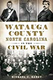 Watauga County, North Carolina, in the Civil War (Civil War Series)