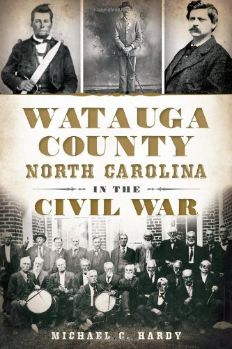 Watauga County, North Carolina, in the Civil War (Civil War Series) ()