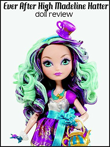 Review: Ever After High Madeline Hatter Doll Review ()