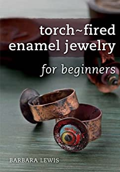 Torch-Fired Enamel Jewelry for Beginners by [Lewis, Barbara]