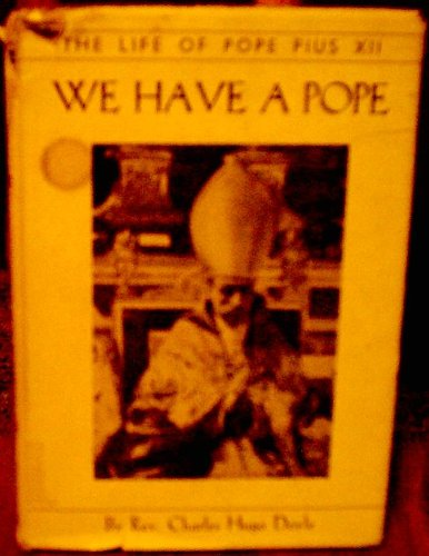 We have a pope;: The life of Pope Pius XII,