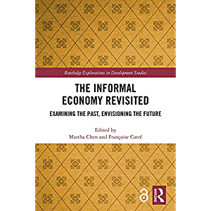 The Informal Economy Revisited: Examining the Past, Envisioning the Future (Routledge Explorations in Development…