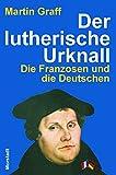 Der lutherische Urknall: Die Franzosen und die Deutschen