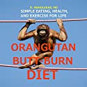 Orangutan Butt-Burn Diet: Simple Eating, Health, and Exercise for Life Audiobook by R. Manolakas, MD Narrated by Scott Larson