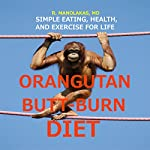 Orangutan Butt-Burn Diet: Simple Eating, Health, and Exercise for Life | R. Manolakas, MD