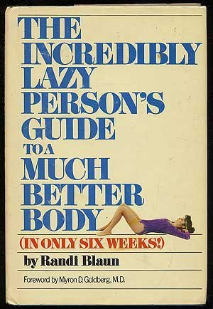 The Incredibly Lazy Person's Guide to a Much Better Body (In Only Six Weeks)