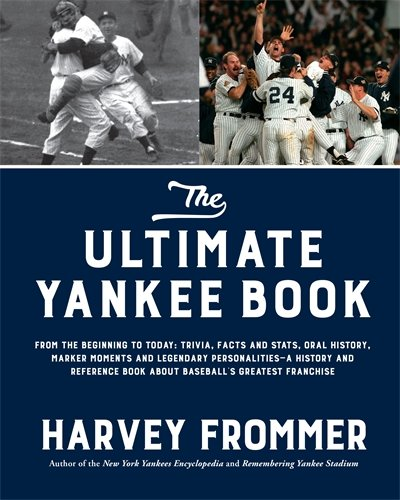 The Ultimate Yankee Book: From the Beginning to Today: Trivia, Facts and Stats, Oral History, Marker Moments and Legendary Personalities―A History and ... Book About Baseball's Greatest Franchise cover