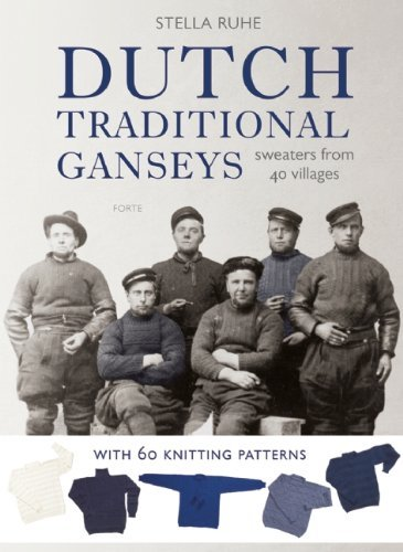 Dutch Traditional Ganseys: Sweaters from 40 Villages by Stella Ruhe (1-Nov-2013) Hardcover