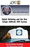 Digital Marketing and the New Google AdWords SEM System: Pay Per Click Advertising in 2017 and Beyond (Social Media Strategy - The Workshop Series Book 4)