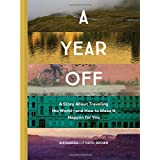 A Year Off: A Story about Traveling the World—and How to Make It Happen for You (Travel Book, Global Exploration, Inspiration