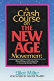 A Crash Course on the New Age Movement : Describing and Evaluating a Growing Social Force, Miller, Elliott, 0801062519