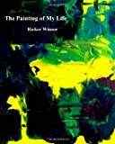 The Painting of My Life, Ricker Winsor, 1497521335