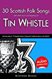 30 Scottish Folk Songs with sheet music and fingering for Tin Whistle: Volume 7 (Whistle for Kids)