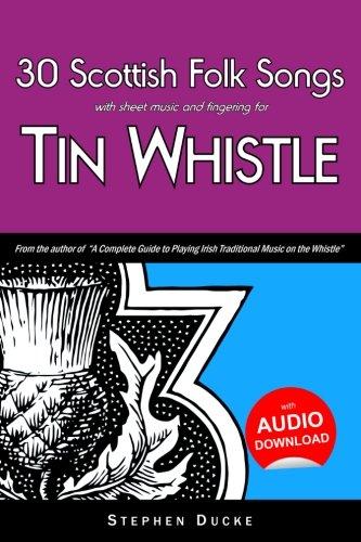 Irish Tin Whistle Fingering (30 Scottish Folk Songs with sheet music and fingering for Tin Whistle (Whistle for Kids) (Volume 7))