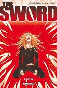 The Sword, tome 1 : Le feu par Jonathan Luna