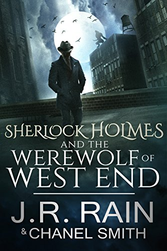 Sherlock Holmes and the Werewolf of West End (The Watson Files Book 3) by [Rain, J.R., Smith, Chanel]
