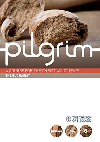 Pilgrim: The Eucharist: Book 6 (Grow Stage) (Pilgrim Course)