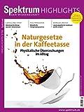 Naturgesetze in der Kaffeetasse: Physikalische Überraschungen im Alltag (Spektrum Highlights / Unsere besten Themenhefte im Nachdruck)