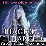Magick Marked: The DarqRealm Series, Book 1 | Chauntelle Baughman