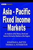 Asia-Pacific Fixed Income Markets: An Analysis ofthe Region's Money, Bond and Interest DerivativeMar
