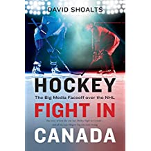 Hockey Fight in Canada: The Big Media Faceoff over the NHL